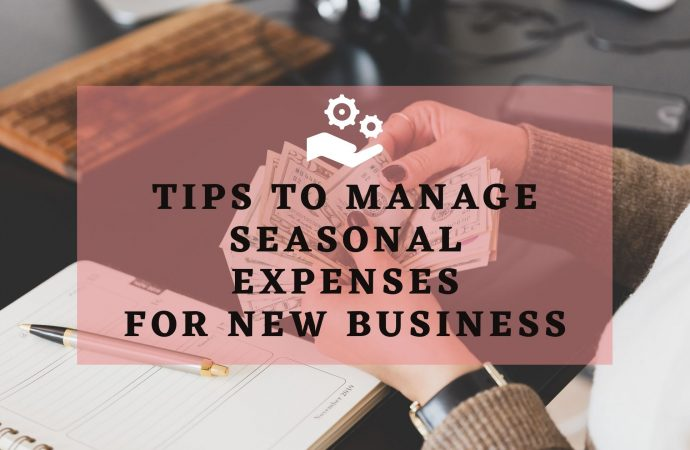 Tips To Manage Seasonal Expenses For New Business